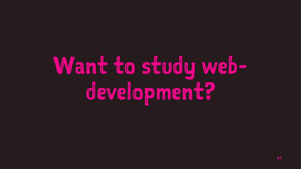 Want to study web- development? 59