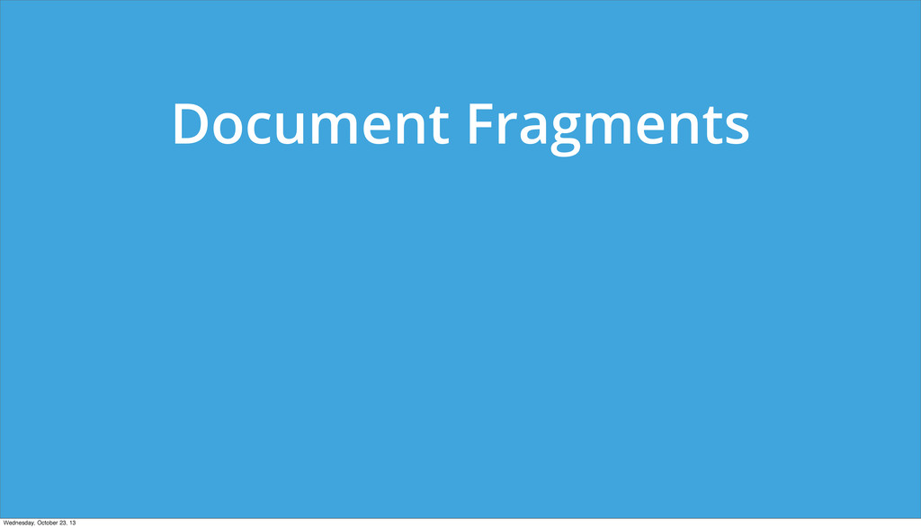Document Fragments Wednesday, October 23, 13