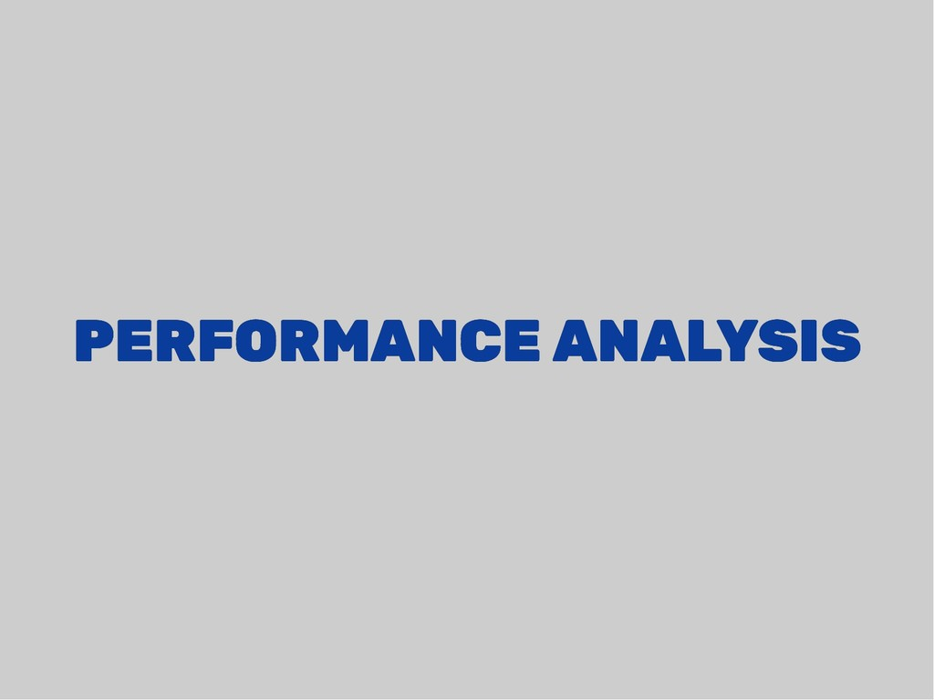 PERFORMANCE ANALYSIS PERFORMANCE ANALYSIS