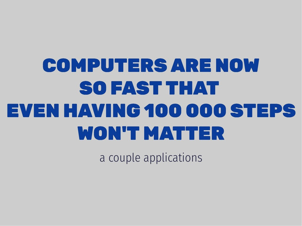 COMPUTERS ARE NOW COMPUTERS ARE NOW SO FAST THA...
