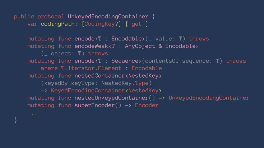 public protocol UnkeyedEncodingContainer { var ...