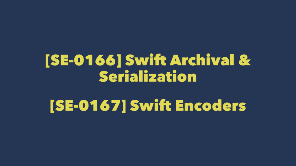 [SE-0166] Swift Archival & Serialization [SE-01...