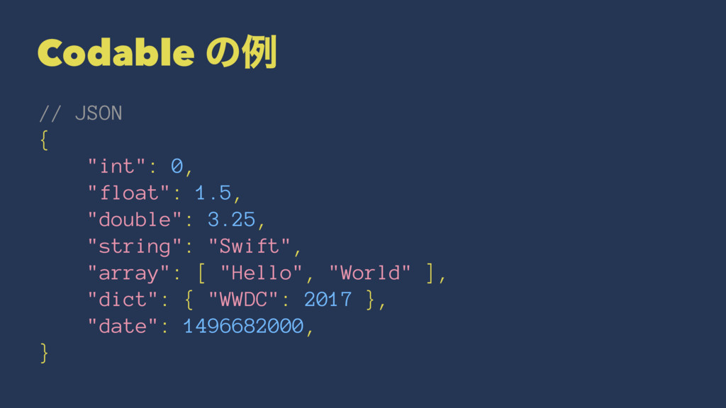 "Codable ͷྫ // JSON { ""int"": 0, ""float"": 1.5, ""d..."
