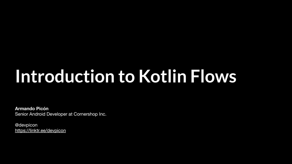 Introduction to Kotlin Flows Armando Picón Seni...