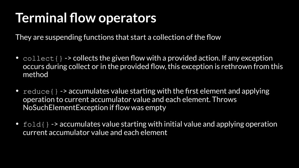 Terminal flow operators • collect{} -> collects ...