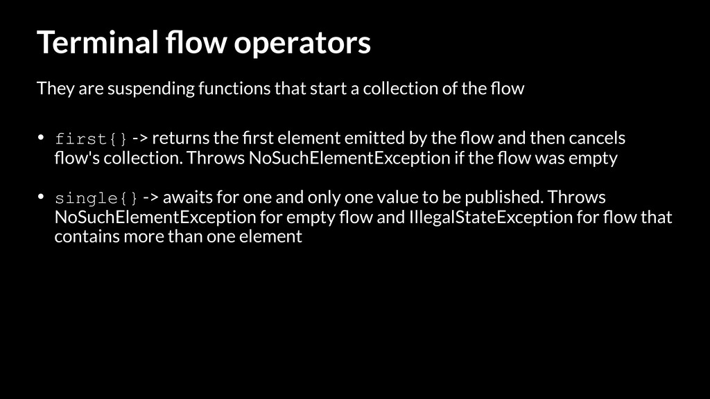 Terminal flow operators • first{} -> returns the...