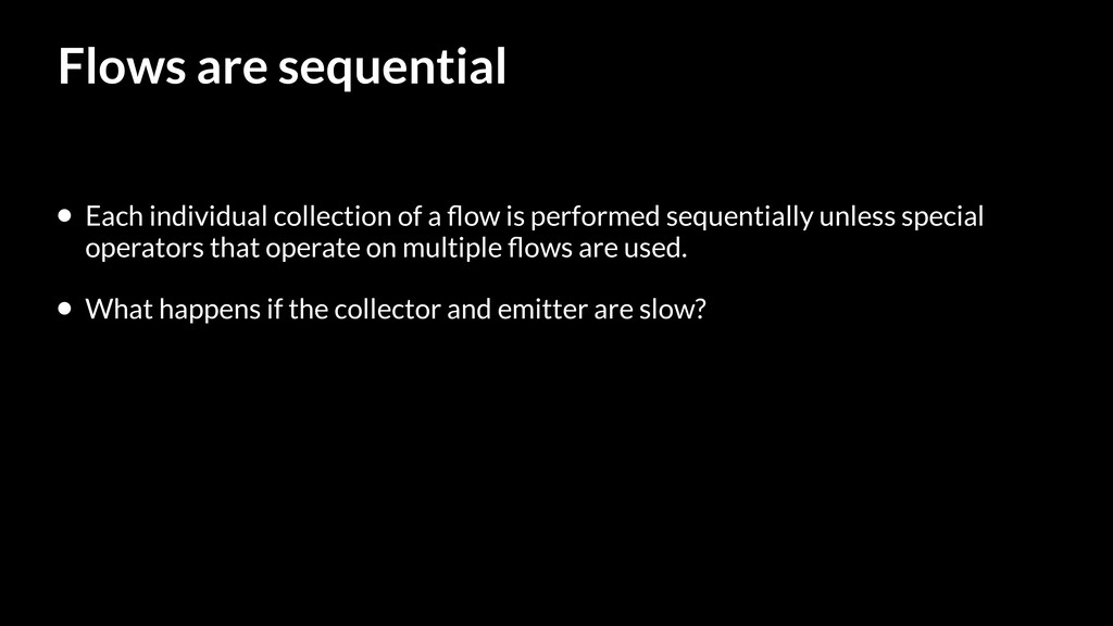 Flows are sequential • Each individual collecti...