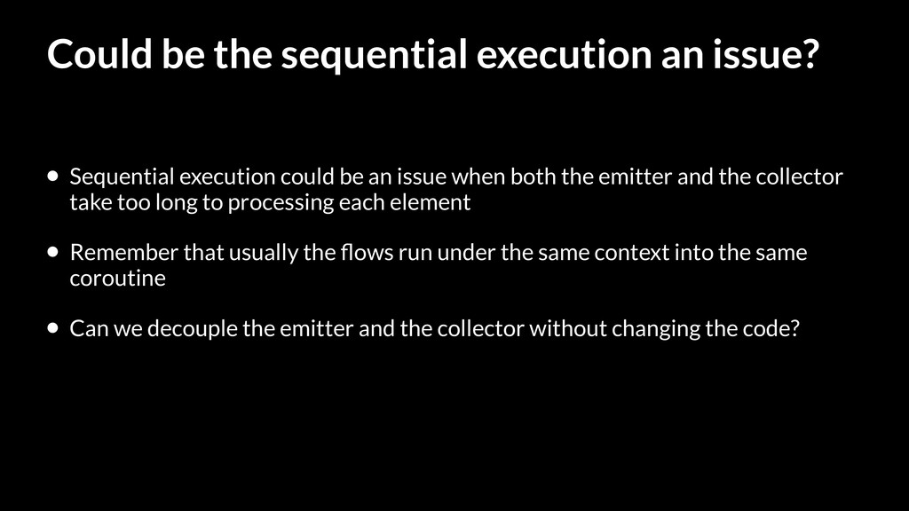 Could be the sequential execution an issue? • S...