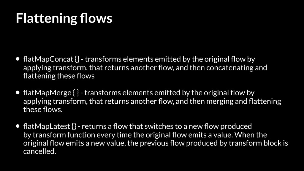 Flattening flows • flatMapConcat {} - transforms ...