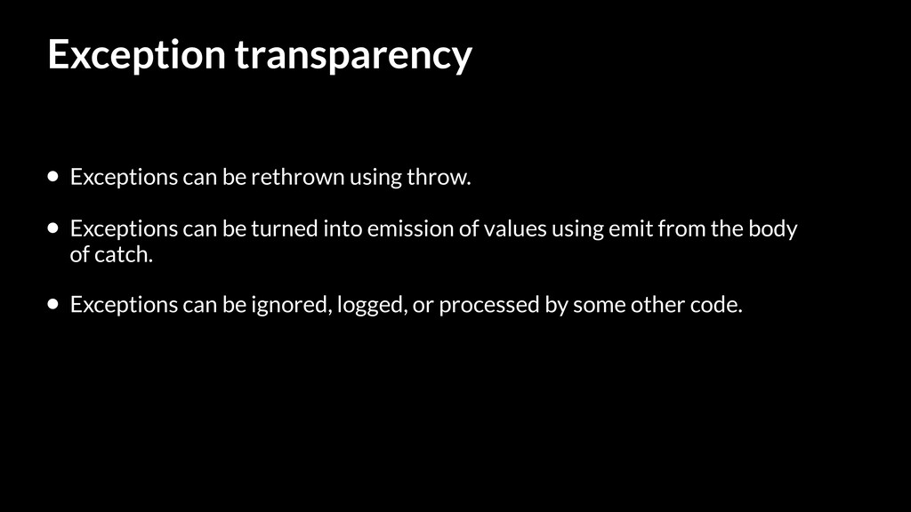 Exception transparency • Exceptions can be reth...