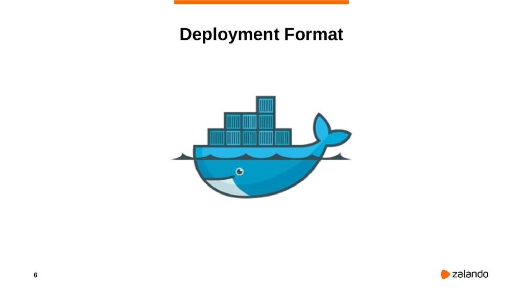 6 Deployment Format