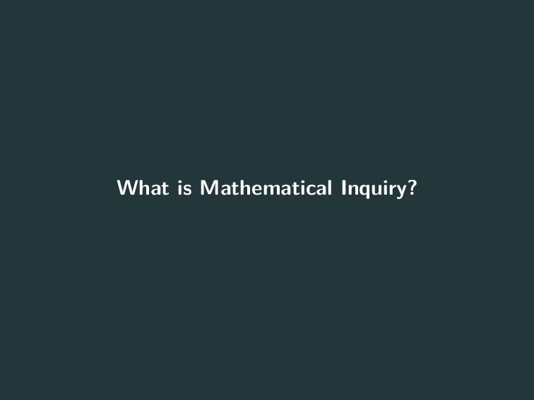 What is Mathematical Inquiry? 0