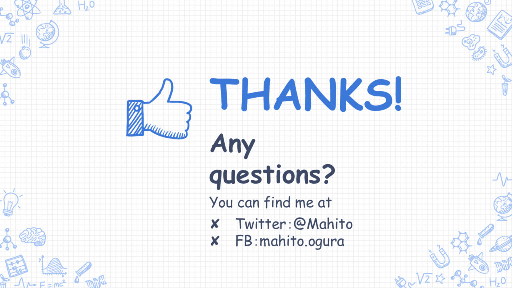 THANKS! Any questions? You can find me at ✘ Twi...
