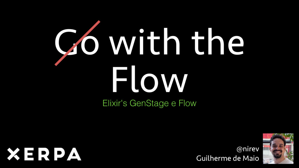 @nirev Guilherme de Maio Go with the Flow Elix...
