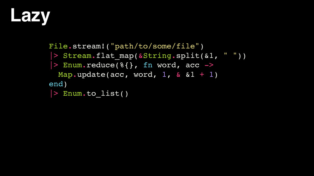 "Lazy File.stream!(""path/to/some/file"") 