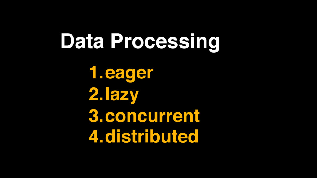 1.eager 2.lazy 3.concurrent 4.distributed Data ...