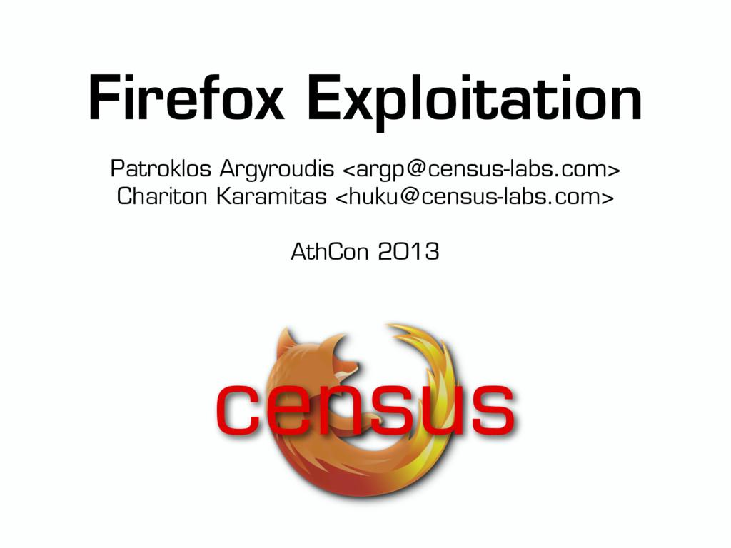 Firefox Exploitation Patroklos Argyroudis <argp...