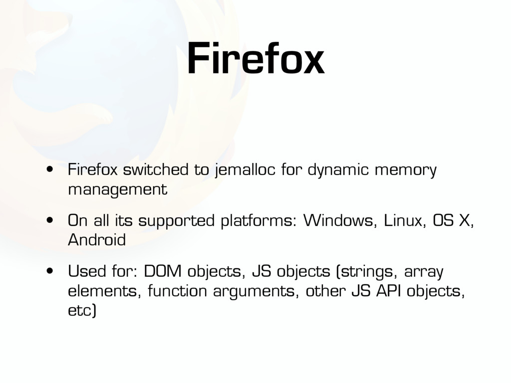 • Firefox switched to jemalloc for dynamic memo...
