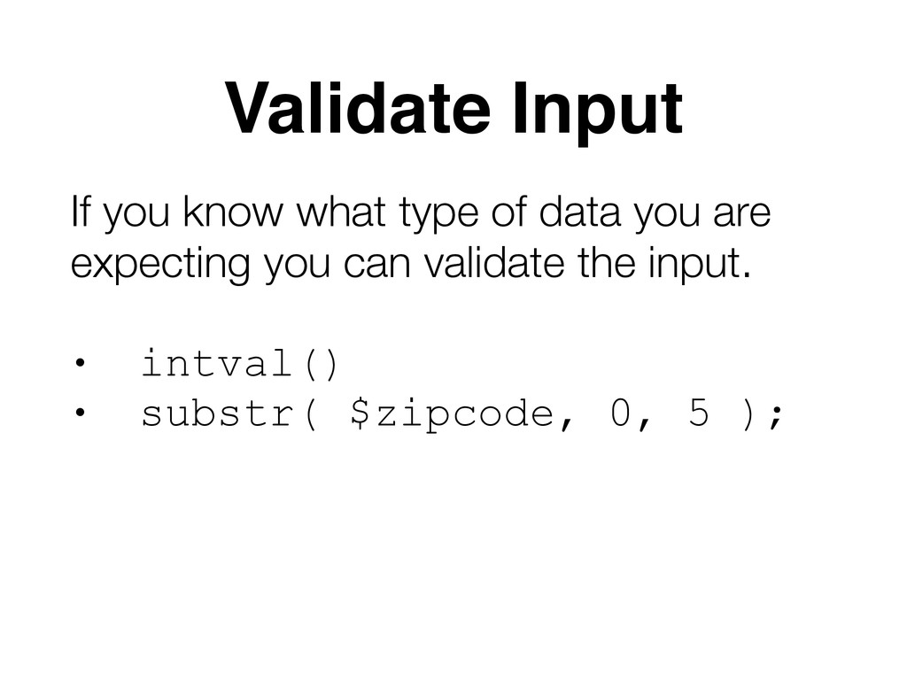 Validate Input If you know what type of data yo...