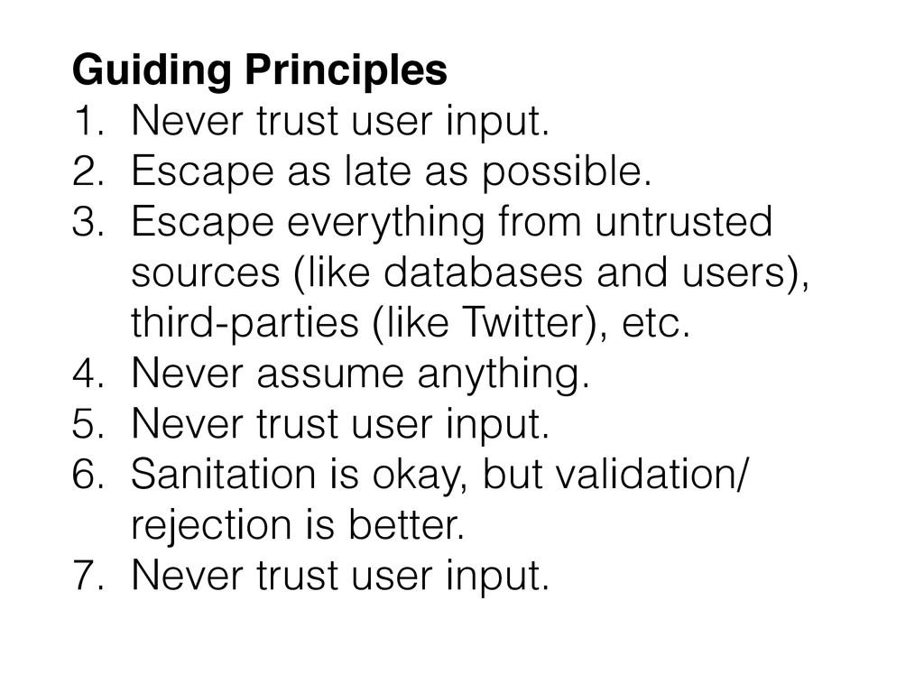 Guiding Principles 1. Never trust user input. 2...