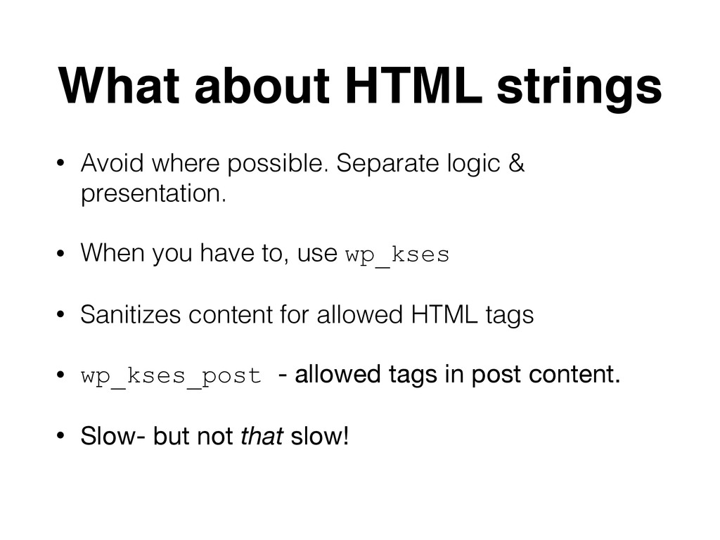 What about HTML strings • Avoid where possible....