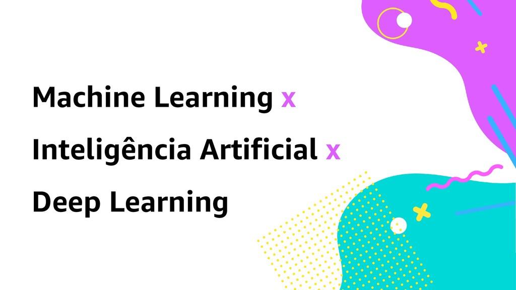 Machine Learning x Inteligência Artificial x De...