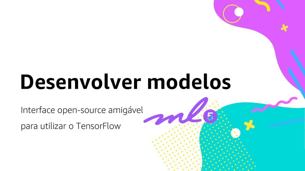 Desenvolver modelos Interface open-source amigá...
