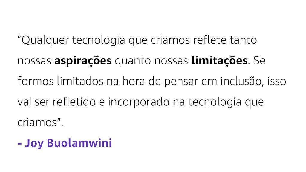 """""""Qualquer tecnologia que criamos reflete tanto ..."""