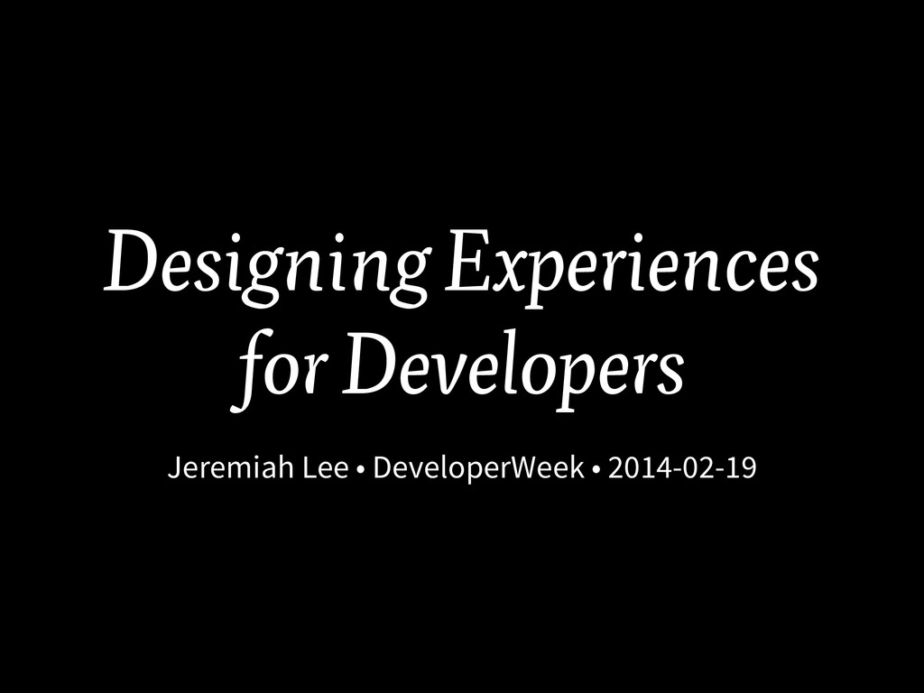 Designing Experiences for Developers Jeremiah L...
