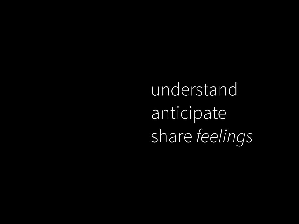 understand anticipate share feelings