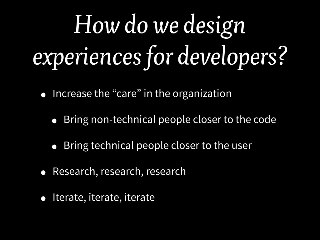 How do we design experiences for developers? • ...