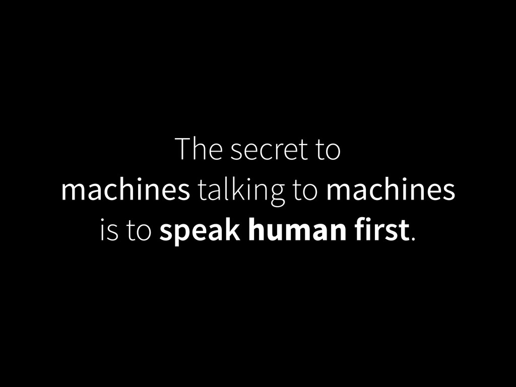 The secret to  machines talking to machines  ...