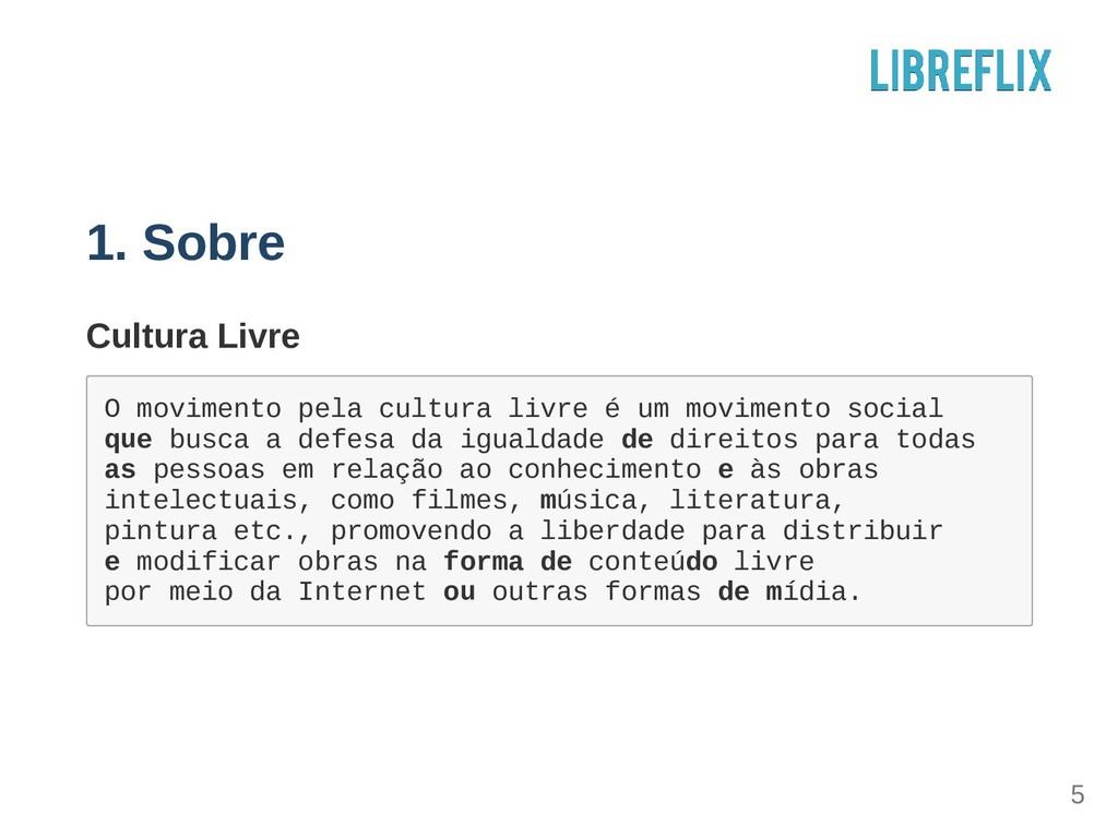 1. Sobre Cultura Livre O m o v i m e n t o p e ...