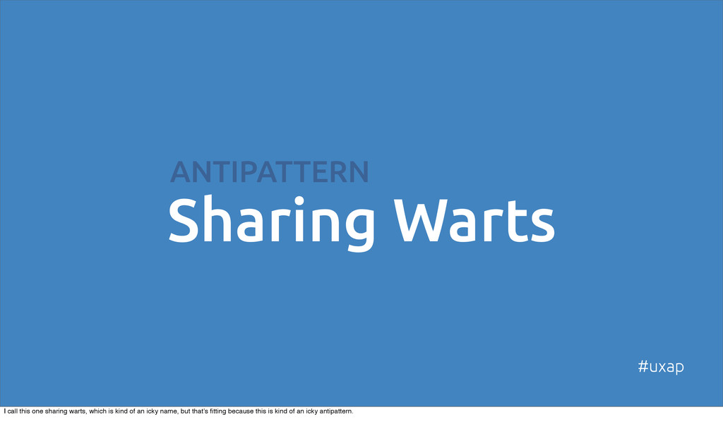 ANTIPATTERN Sharing Warts #uxap I call this one...