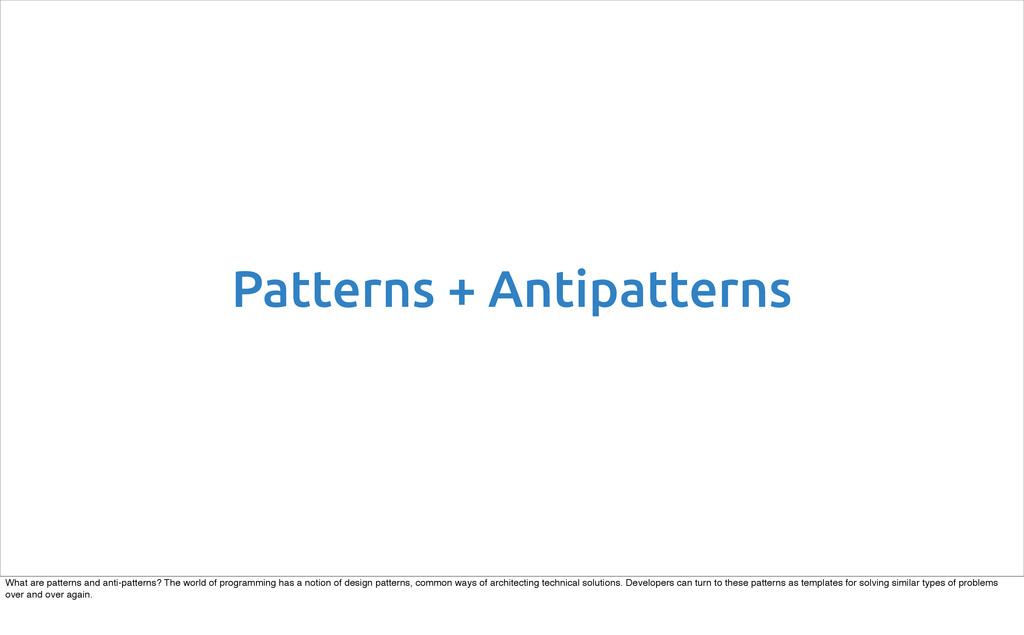 Patterns + Antipatterns What are patterns and a...