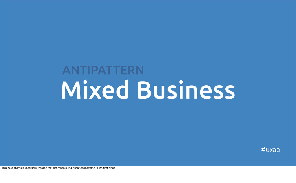 ANTIPATTERN Mixed Business #uxap This next exam...