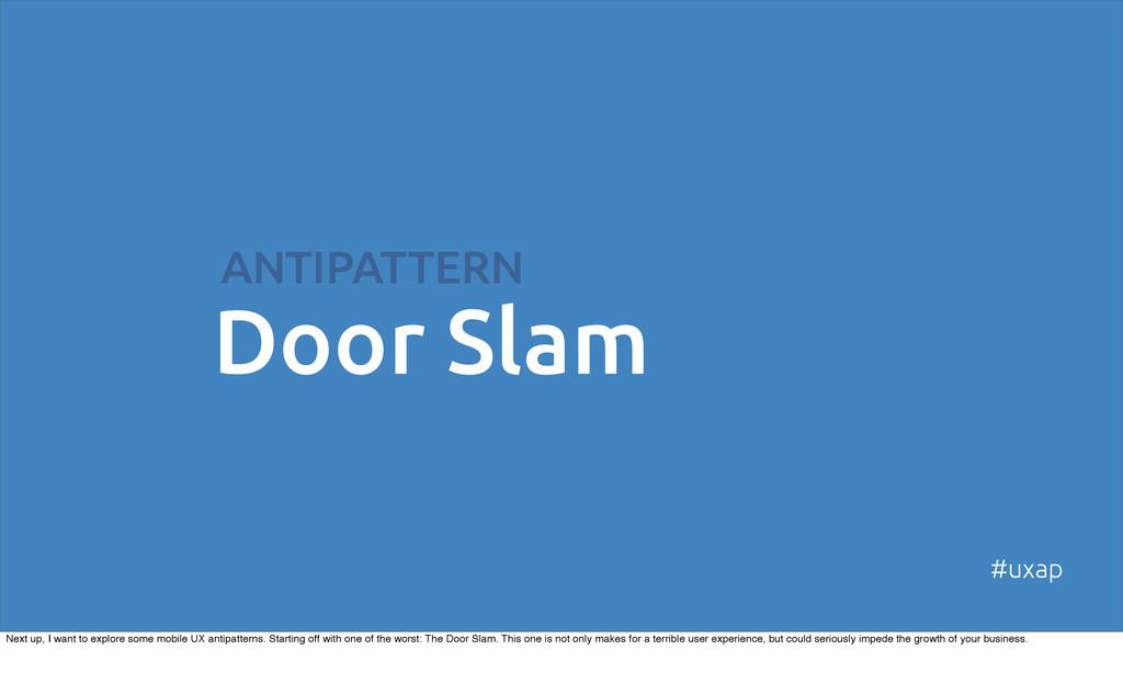 ANTIPATTERN Door Slam #uxap Next up, I want to ...