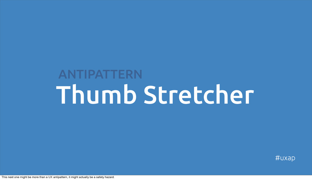 ANTIPATTERN Thumb Stretcher #uxap This next one...
