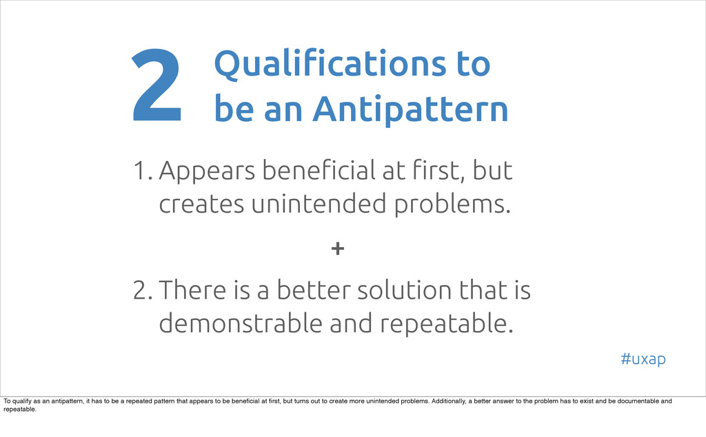 2 Qualifications to be an Antipattern 1. Appear...