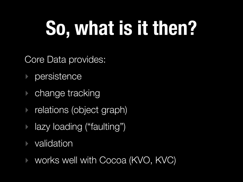 So, what is it then? Core Data provides: ‣ pers...