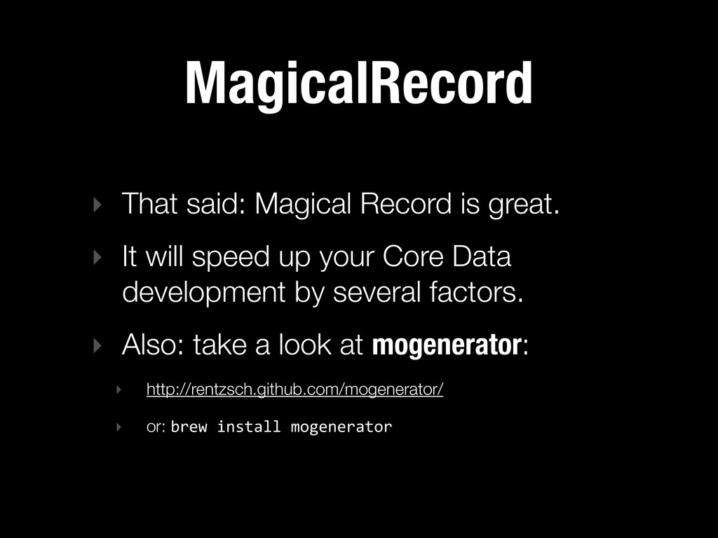 MagicalRecord ‣ That said: Magical Record is gr...