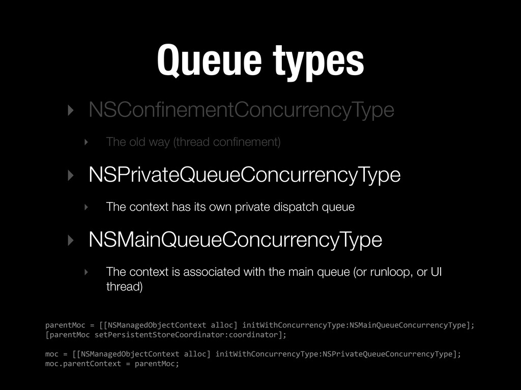 Queue types ‣ NSConfinementConcurrencyType ‣ The...