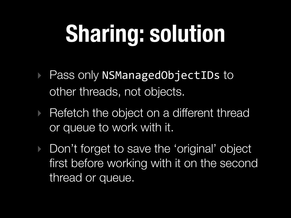 Sharing: solution ‣ Pass only NSManagedObjectID...