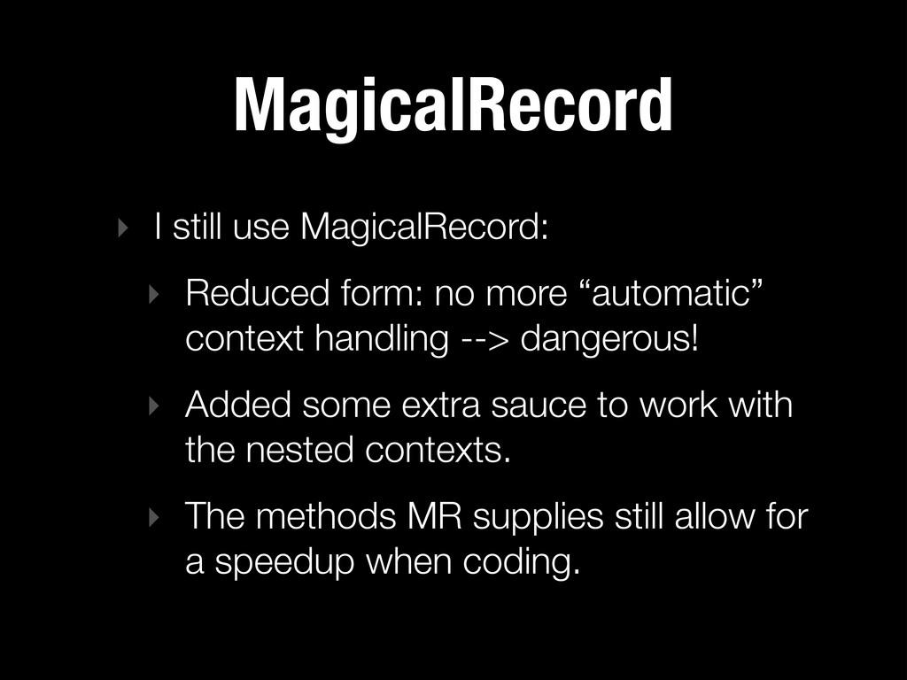MagicalRecord ‣ I still use MagicalRecord: ‣ Re...