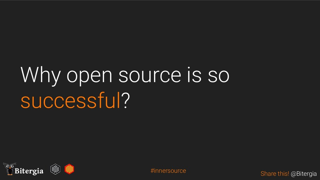 Share this! @Bitergia Bitergia Why open source ...