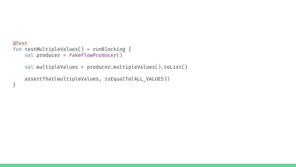 @Test fun testMultipleValues() = runBlocking { ...