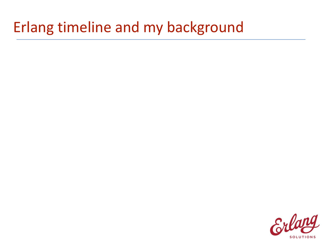 Erlang timeline and my background