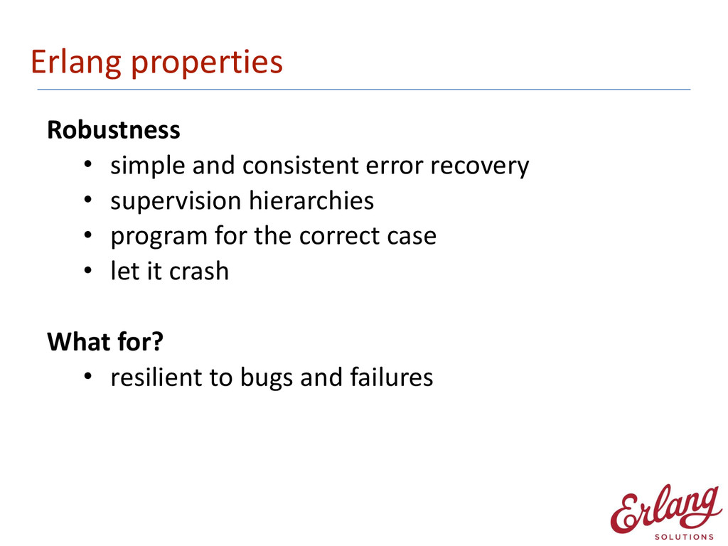Erlang properties Robustness  • simple ...