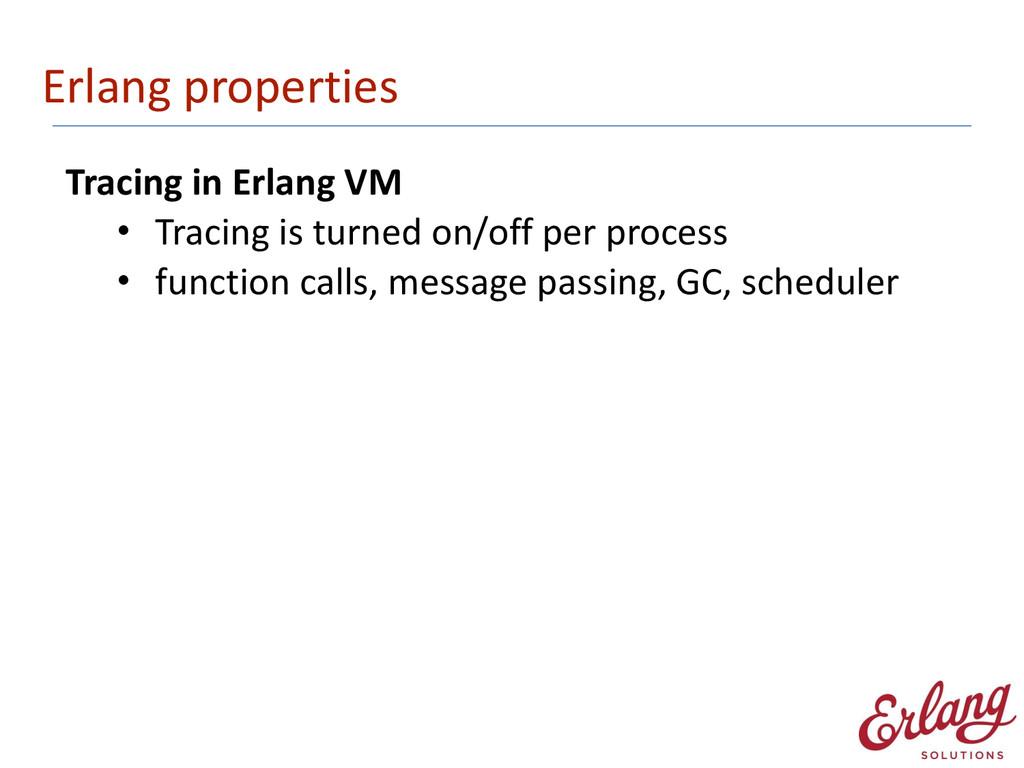 Erlang properties Tracing in Erlang ...