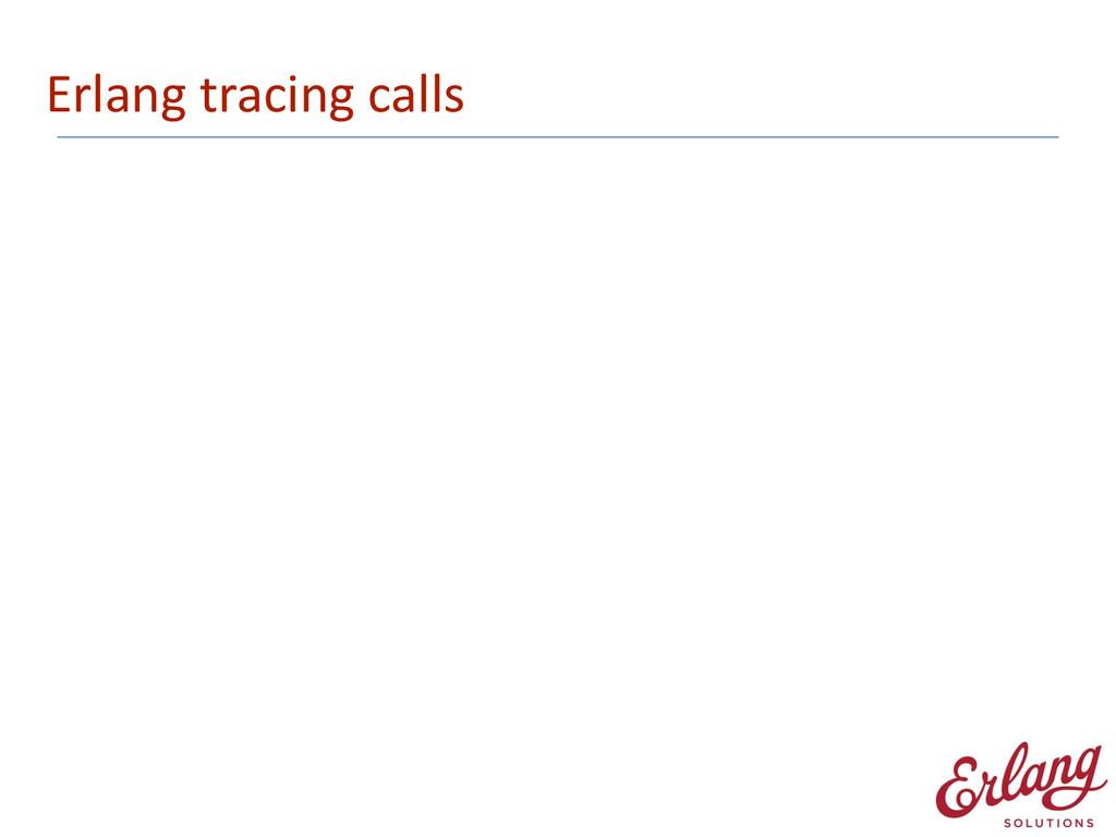 Erlang tracing calls